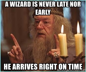 dumbledore fingers - a wizard is never late nor early he arrives right on time
