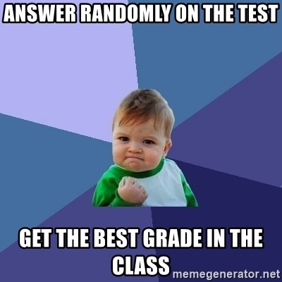 Success Kid - answer randomly on the test get the best grade in the class