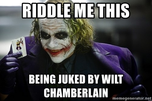 joker - Riddle me this Being juked by wilt chamberlain