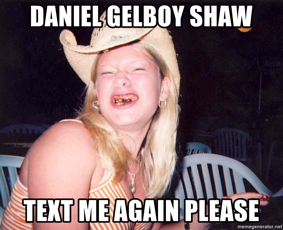 Reagan Fangirl - DANIEL GELBOY SHAW TEXT ME AGAIN PLEASE