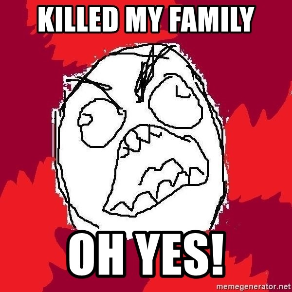 Rage FU - Killed my family oh yes!
