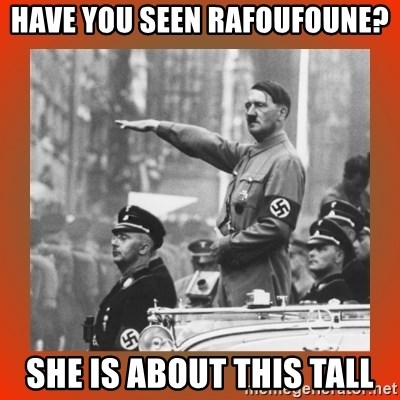 Heil Hitler - Have you seen Rafoufoune? She is about this tall