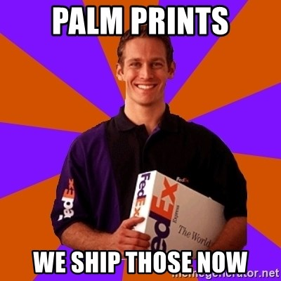 FedSex Shipping Guy - Palm prints we ship those now