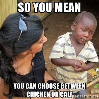 So You're Telling me - So you MEan You can choose between chicken or Calf