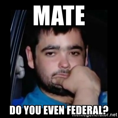 just waiting for a mate - mate do you even federal?