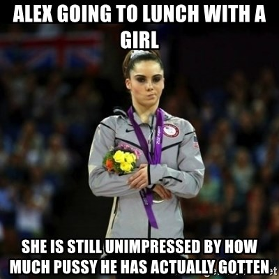 Unimpressed McKayla Maroney - Alex going to lunch with a girl She is still unimpressed by how much pussy he has actually gotten