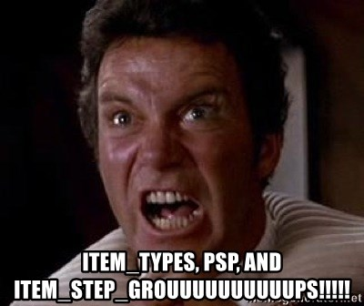 Khan -  ITEM_TYPES, PSP, AND ITEM_STEP_GROUUUUUUUUUUPS!!!!!
