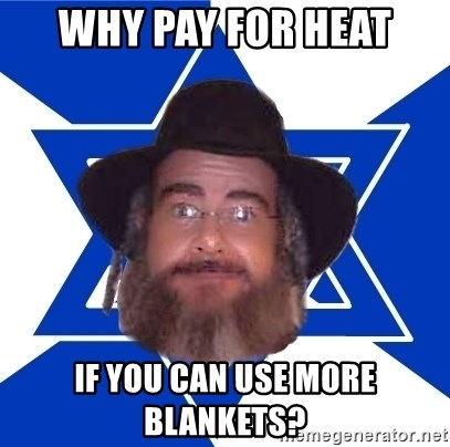 Advice Jew - WHY PAY FOR HEAT IF YOU CAN USE MORE BLANKETS?
