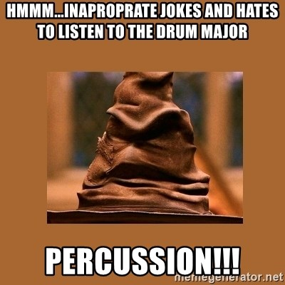 Music Sorting Hat - Hmmm...Inaproprate jokes and hates to listen to the Drum Major PERcussion!!!