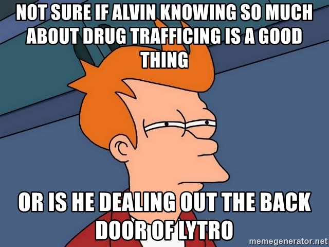 Futurama Fry - not sure if alvin knowing so much about drug trafficing is a good thing or is he dealing out the back door of Lytro