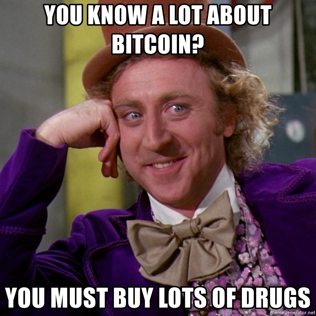 Willy Wonka - You know a lot about BitCoin? You must buy lots of drugs
