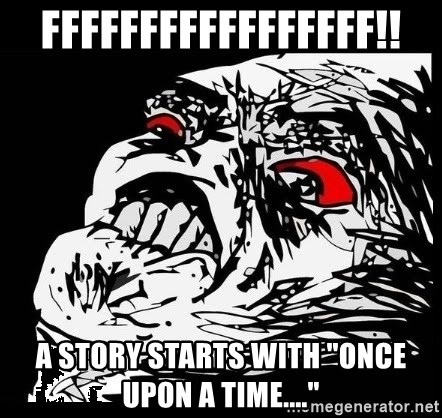 "Rage Face - FFFFFFFFFFFFFFfff!! A story starts with ""once upon a time...."""