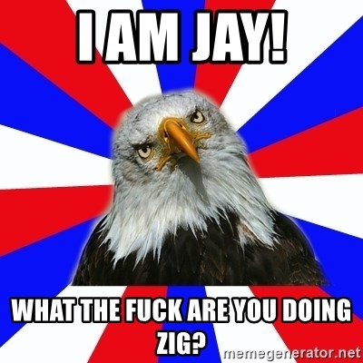 ROTC Eaglee - I am jay! what the fuck are you doing zig?