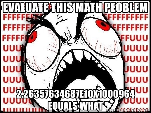 Rage Face - Evaluate this math peoblem 2.26357634687e10x1000964 equals what