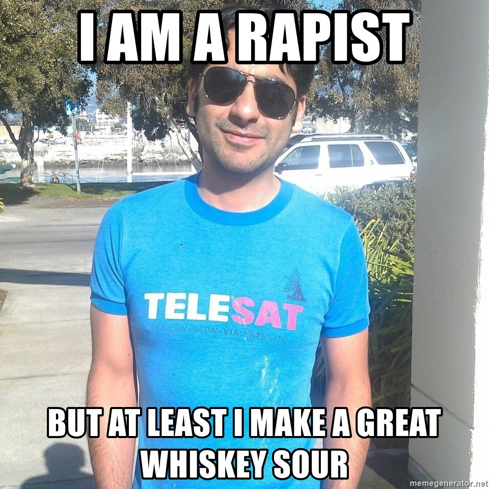 ANDY INFANTE  - I am a rapist but at least I make a great whiskey sour