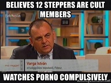 vargaistvan - BELIEVES 12 STEPPERS ARE CULT MEMBERS WATCHES PORNO COMPULSIVELY