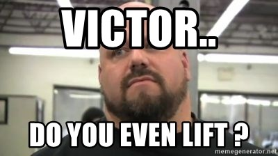 do you even lift - Victor.. do you even lift ?