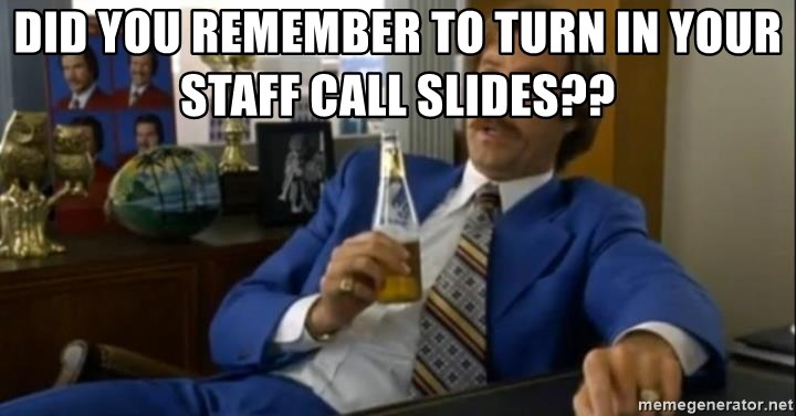 That escalated quickly-Ron Burgundy - Did you remember to turn in your staff call slides??