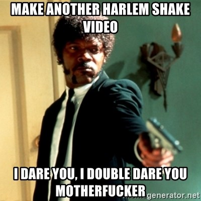 Jules Say What Again - Make another harlem shake video i dare you, i double dare you motherfucker