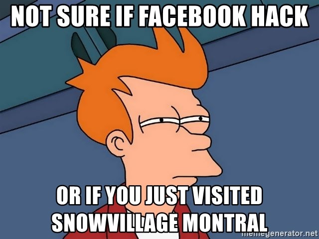 Futurama Fry - Not sure if facebook hack or if you just visited snowvillage montral