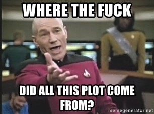 Picard Wtf - Where the fuck did all this plot come from?