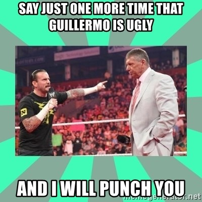 CM Punk Apologize! - say just one more time that guillermo is ugly and i will punch you