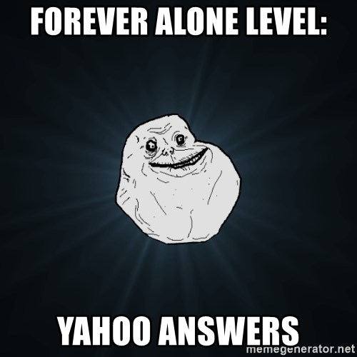 Forever Alone - forever alone level: yahoo answers