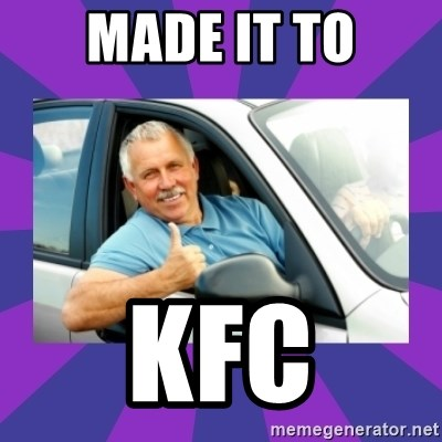 Perfect Driver - MADE IT TO KFC
