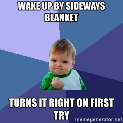 Success Kid - Wake up by sideways blanket turns it right on first try