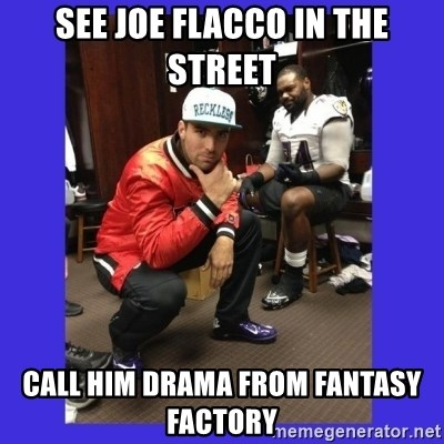 PAY FLACCO - see joe flacco in the street call him drama from fantasy factory
