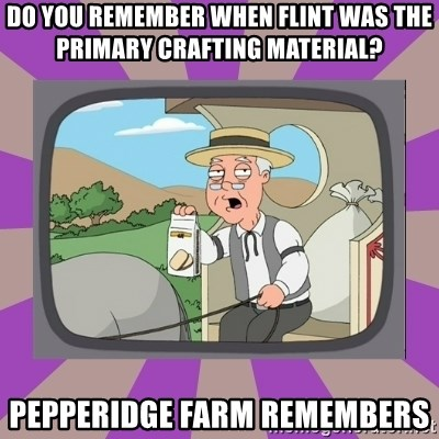 Pepperidge Farm Remembers FG - Do you remember when flint was the primary crafting material? Pepperidge Farm Remembers