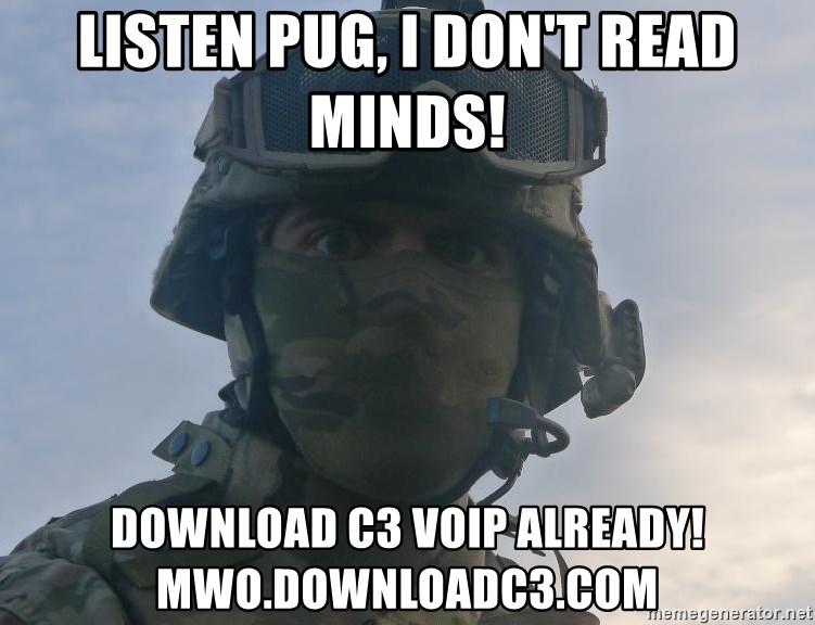Aghast Soldier Guy - Listen Pug, I don't Read Minds! Download c3 voip already!  mwo.downloadc3.com
