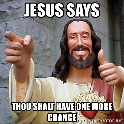 Jesus - Jesus says Thou shalt have One more chance