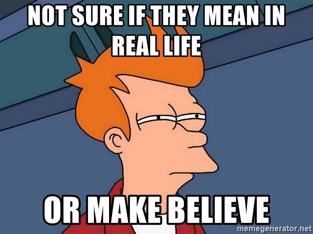 Futurama Fry - Not sure if they mean in real life Or make believe
