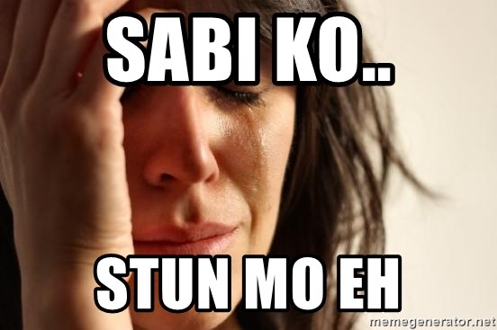 First World Problems - SABI Ko.. Stun mo eh