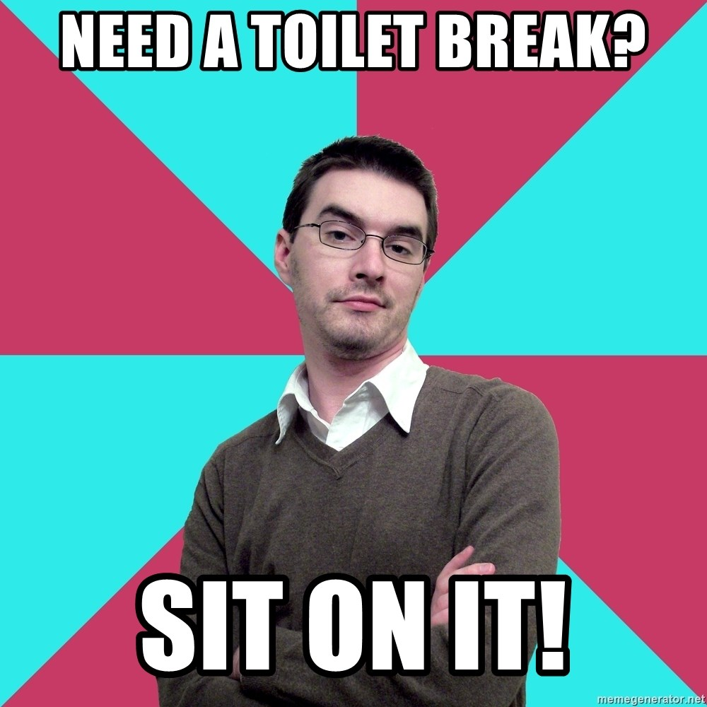 Privilege Denying Dude - NEED A TOILET BREAK? SIT ON IT!