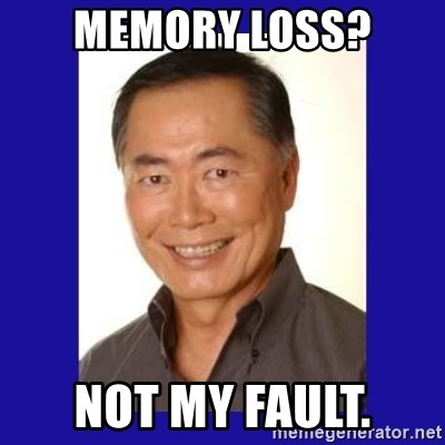 George Takei - Memory loss? Not my fault.