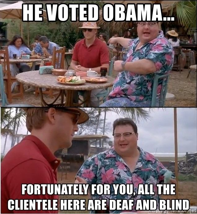 See? Nobody Cares - HE VOTED OBAMA... FORTUNATELY FOR YOU, ALL THE CLIENTELE HERE ARE DEAF AND BLIND