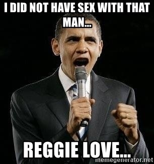 Expressive Obama - I did not have sex with that man... reggie love...