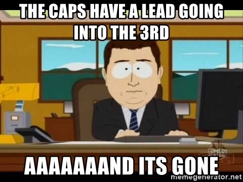Aand Its Gone - The caps have a lead going into the 3rd aaaaaaand its gone