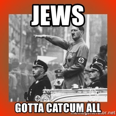 Heil Hitler - Jews Gotta catcUm all