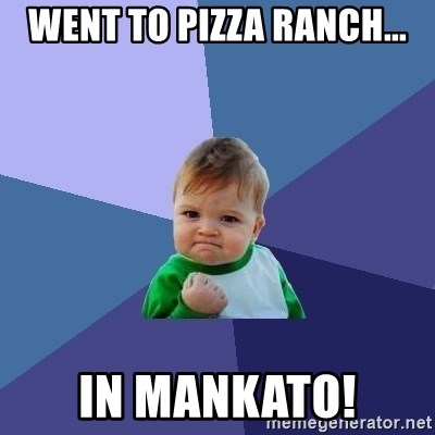 Success Kid - Went to pizza ranch... In mankato!