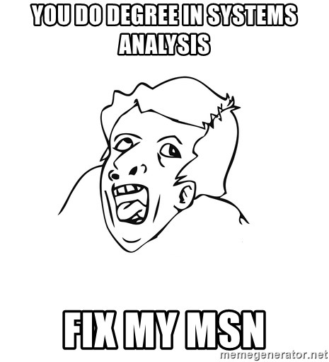 you do degree in systems analysis fix my msn - genius rage