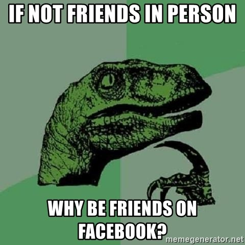 Philosoraptor - If not friends in person why be friends on facebook?