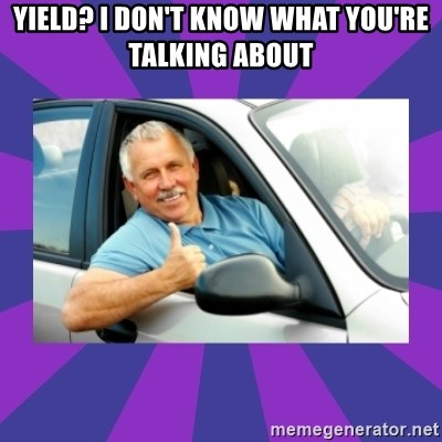 Perfect Driver - Yield? I don't know what you're talking about