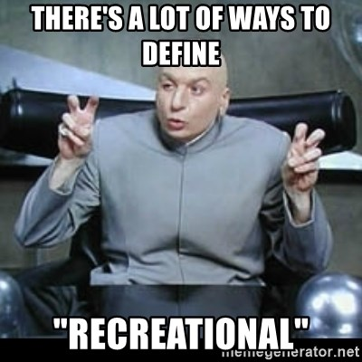 "dr. evil quotation marks - there's a lot of ways to define ""recreational"""