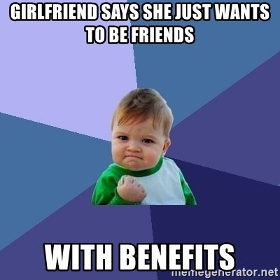 Success Kid - Girlfriend says she just wants to be friends with benefits