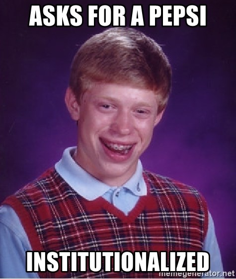 Bad Luck Brian - asks for a pepsi institutionalized
