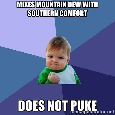 Success Kid - mixes mountain dew with southern comfort does not puke