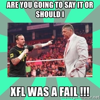 CM Punk Apologize! - are you going to say it or should i xfl was a fail !!!